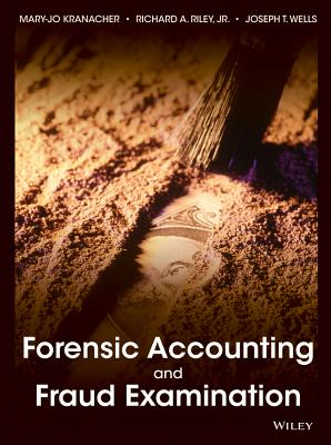 Forensic Accounting and Fraud Examination By Kranacher, Mary-Jo/ Riley, Richard A., Jr., Ph.D./ Wells, Joseph T.